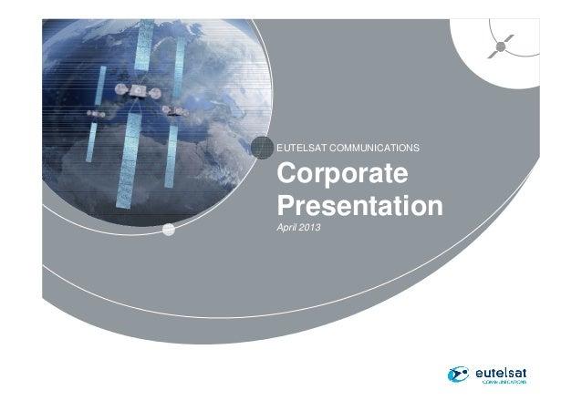 EUTELSAT COMMUNICATIONS1CorporatePresentationApril 2013