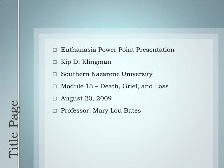 Title Page<br />Euthanasia Power Point Presentation<br />Kip D. Klingman<br />Southern Nazarene University<br />Module 13 ...