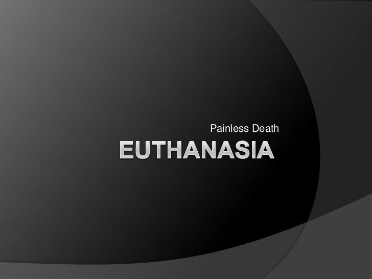 Euthanasia<br />Painless Death<br />