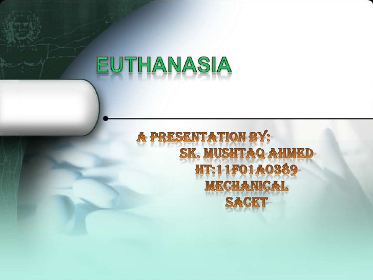 •Euthanasia•Types•Reasons•Places where Euthanasia is Legal•Pros and cons•People effected with different diseases•Physician...