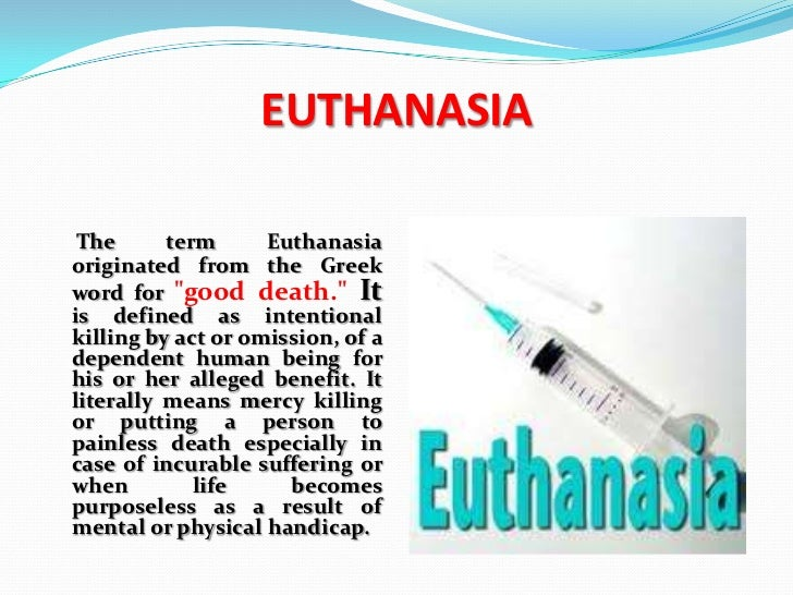 human euthanasia This paper examines why the law concerns itself with euthanasiathe nature of  the  in most jurisdictions today, the unborn human entity can be killed the.