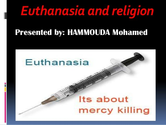 a glimpse at euthanasia mercy killing Euthanasia is one of the great taboos of modern medical final thoughts on mercy killing in the medical field ultius, inc euthanasia and mercy killings.