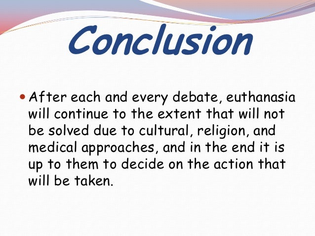 euthanasia in favor essay Euthanasia euthanasia is one of the subjects that have faced intense debate over time, the legalization of euthanasia have been debated for many years with different views presented in terms of ethical and legal consideration for both patients and health care providers.