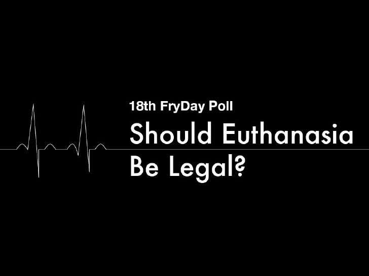 why euthanasia should be legalized News about euthanasia commentary and archival information about euthanasia from the new york times.