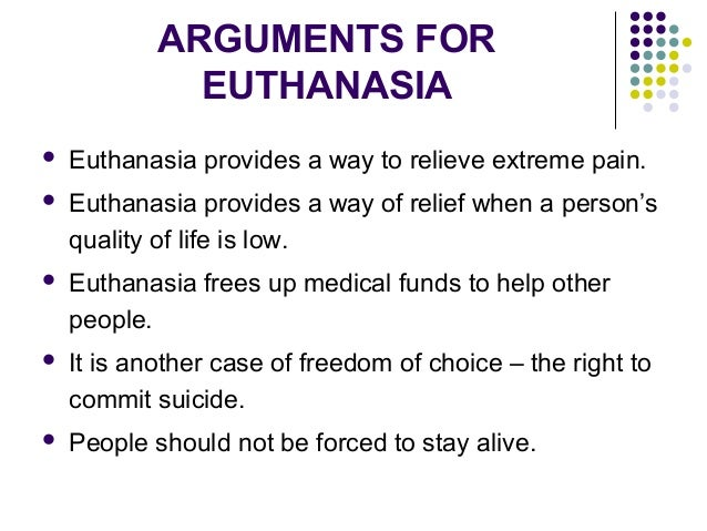 arguments for euthanasia Euthanasia represents one of the oldest issues in medical ethics  of the pro- pas and pro-vae positions, although the arguments against do.