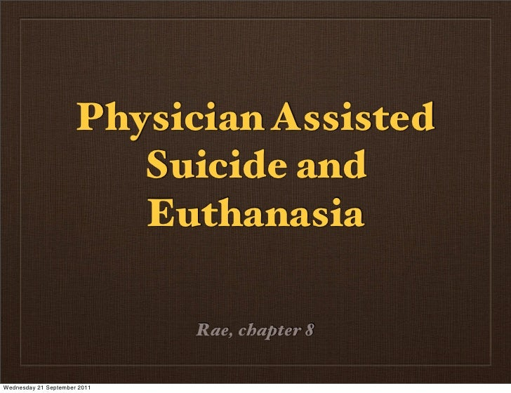 Physician Assisted                         Suicide and                         Euthanasia                              Rae...