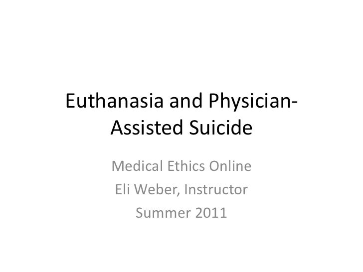 an overview of the ethics in euthanasia and physician assisted suicide Overview of the major legal developments related to suicide, suicide laws and   debates about the ethics of euthanasia and physician-assisted suicide date.