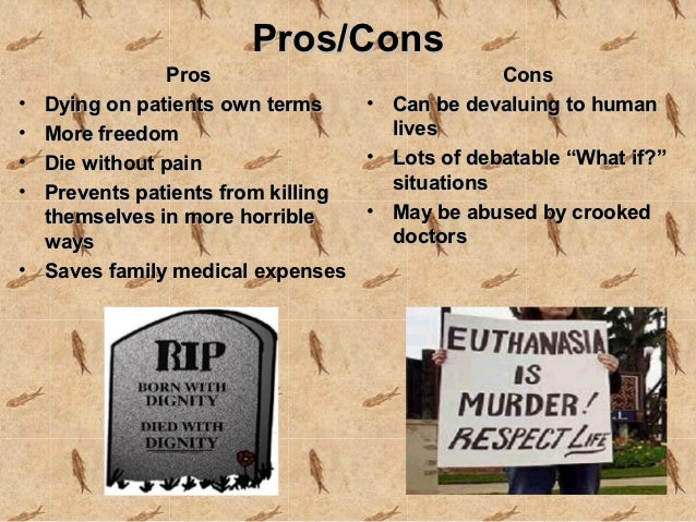 an argument on the pros and cons of doctor assisted suicide The long smouldering debate on physician-assisted suicide (pas) flared up early  this summer when on june 5  parliament has debated the issue several times  and voted down a pro-pas bill in 2010  the pros and cons.