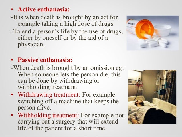 a discussion on active and passive euthanasia One significant distinction between passive and active euthanasia is that passive euthanasia attempts to support and to gently guide the patient through what is otherwise the natural process of dying instead of actively initiating the dying process, whereas active euthanasia initiates the biological processes by which the patient will die.