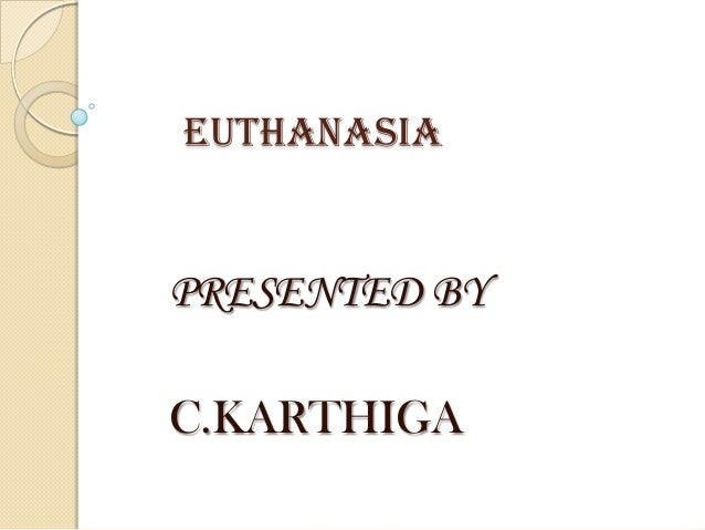 EUTHANASIA  PRESENTED BY C.KARTHIGA