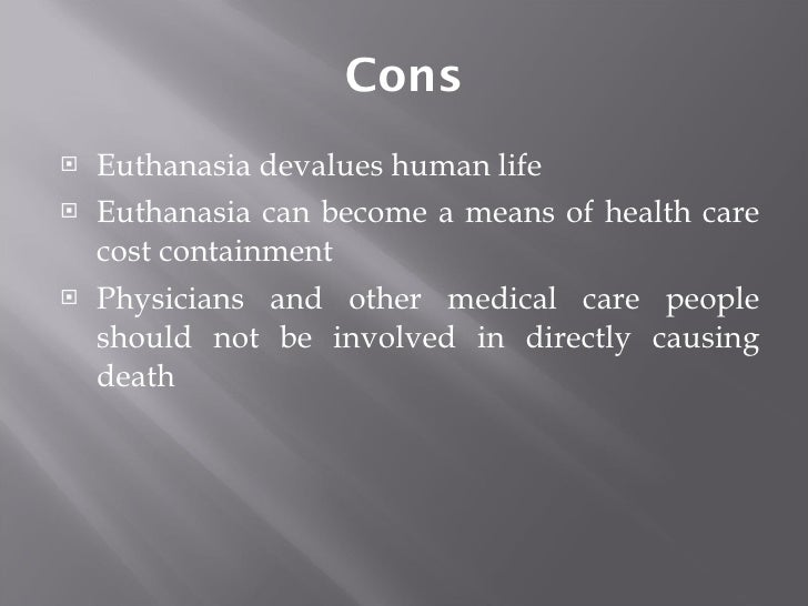 cons of euthanasia essay Pros and cons of euthanasia essay pro (dissertation written in past tense) công nghệ in 1st day of school and i'm about to do an ap essay tf.
