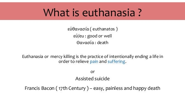 What are euthanasia and assisted suicide?