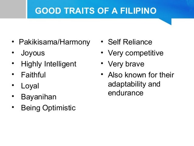 filipino traits Philippines may be known as a third world country or for corrupt officials but i can' t help but still be proud of some of the filipino traits here are.