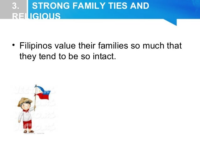 filipino customs and traits essay Filipino values are apparent in the traits of risk-taking, social responsibility and entrepreneurship as well as a strong sense of family the filipinos place immense value on the family and.
