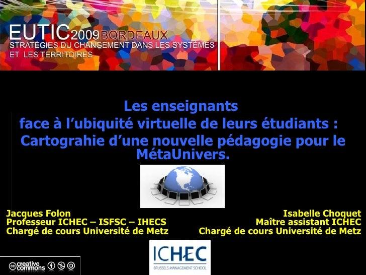Les enseignants  face à l'ubiquité virtuelle de leurs étudiants :  Cartograhie d'une nouvelle pédagogie pour le MétaUniver...