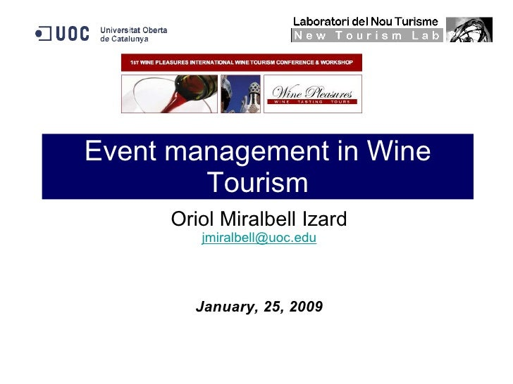 Event management in Wine Tourism Oriol Miralbell Izard [email_address] January, 25, 2009