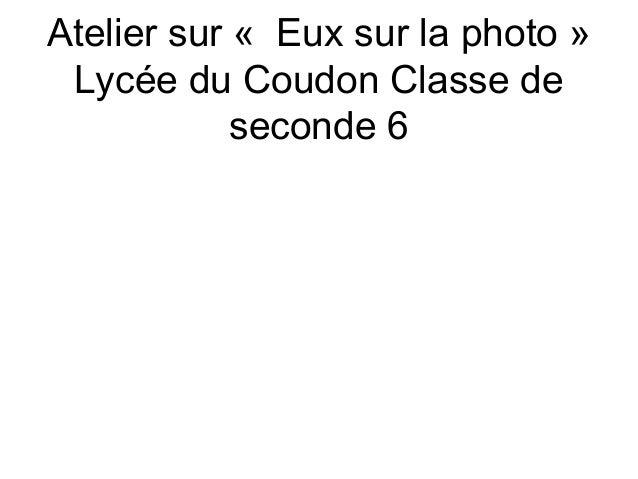 Atelier sur « Eux sur la photo »Lycée du Coudon Classe deseconde 6