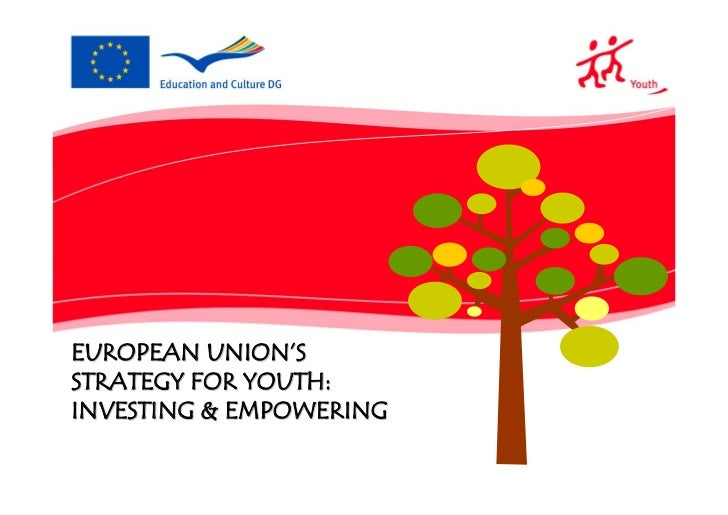 EUROPEAN UNION'SSTRATEGY FOR YOUTH:INVESTING & EMPOWERING