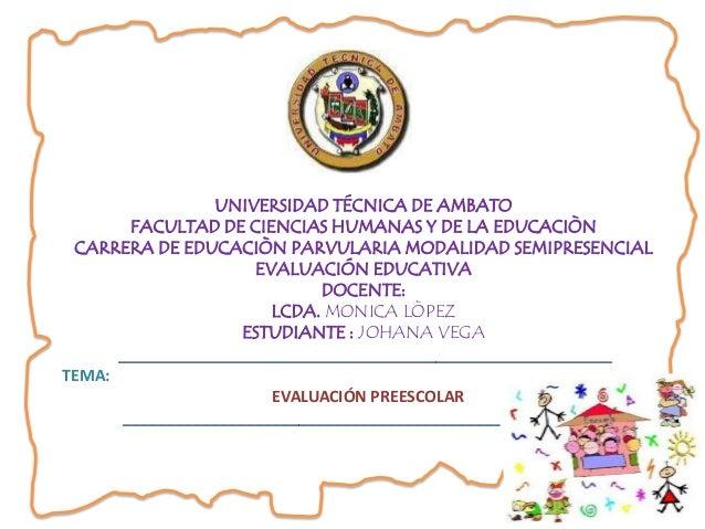 UNIVERSIDAD TÉCNICA DE AMBATO       FACULTAD DE CIENCIAS HUMANAS Y DE LA EDUCACIÒN CARRERA DE EDUCACIÒN PARVULARIA MODALID...