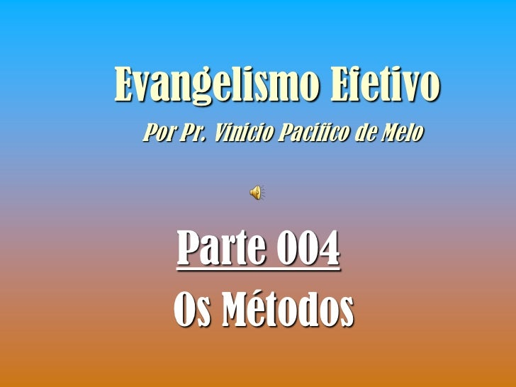 Evangelismo Efetivo Por Pr. Vinicio Pacifico de Melo    Parte 004    Os Métodos