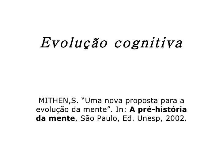 """Evolução cognitiva MITHEN,S. """"Uma nova proposta para a evolução da mente"""". In:  A pré-história da mente , São Paulo, Ed. U..."""