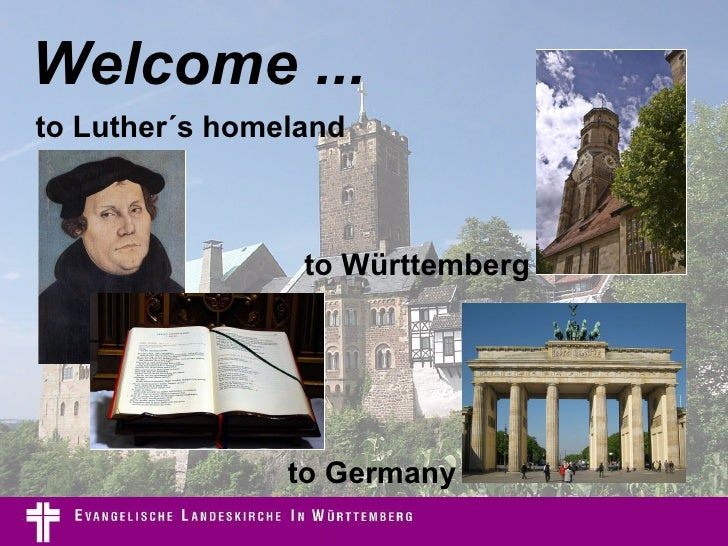 Welcome ... to Württemberg to Luther´s homeland to Germany