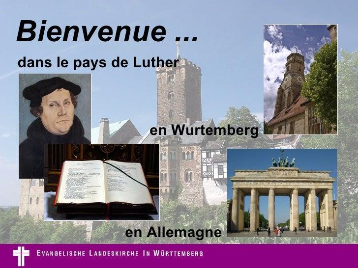 Bienvenue ... en Wurtemberg dans le pays de Luther en Allemagne