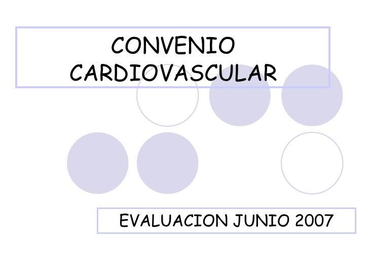 CONVENIO CARDIOVASCULAR EVALUACION JUNIO 2007