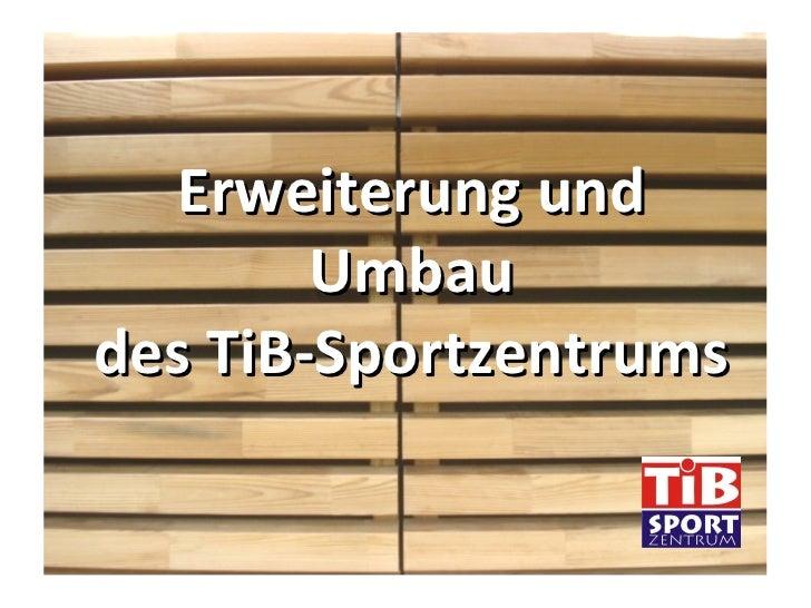 Erweiterung und Umbau des TiB-Sportzentrums