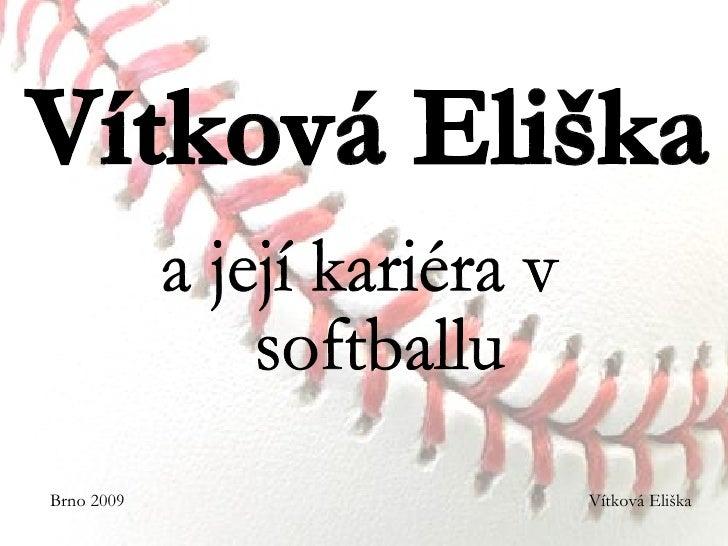 Vítková Eliška a její kariéra v  softballu Brno 2009 Vítková Eliška