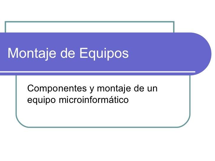 Montaje de Equipos Componentes y montaje de un equipo microinformático