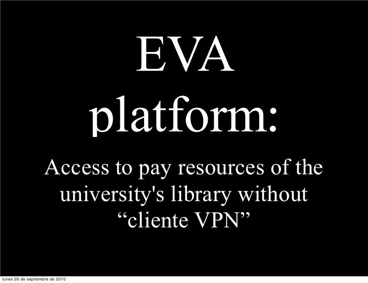 EVA                                  platform:                    Access to pay resources of the                     unive...