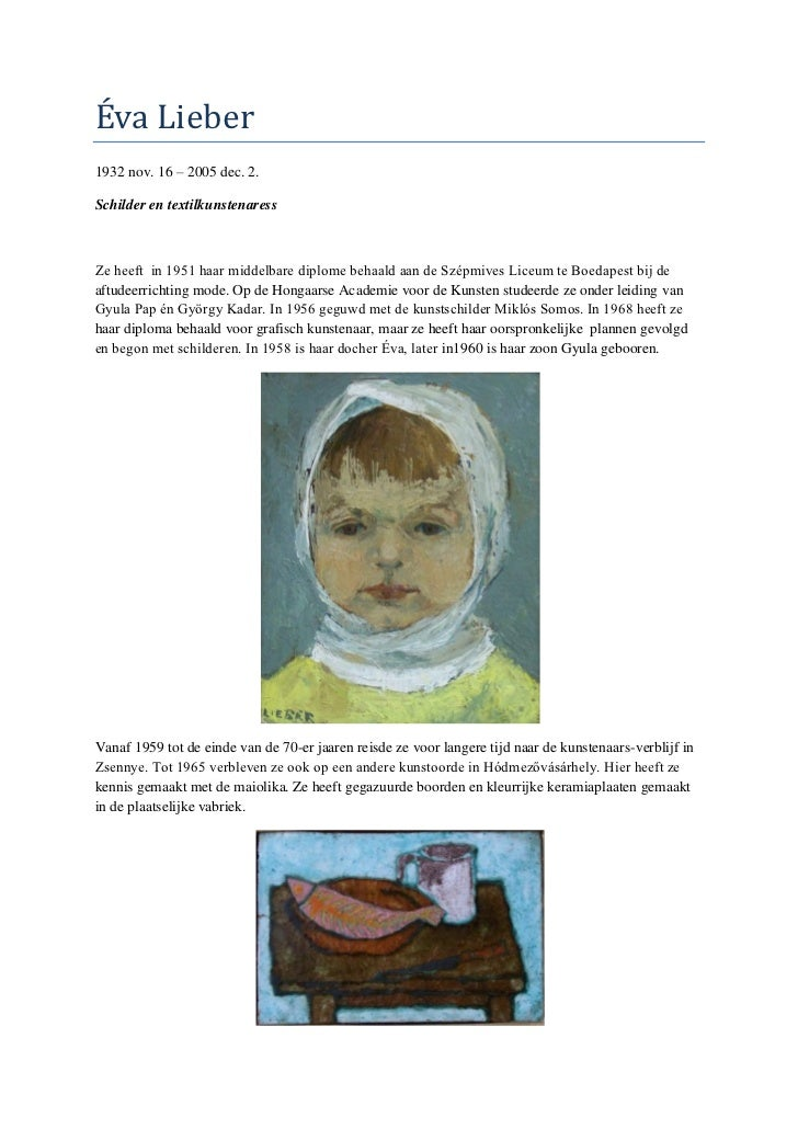 Éva Lieber1932 nov. 16 – 2005 dec. 2.Schilder en textilkunstenaressZe heeft in 1951 haar middelbare diplome behaald aan de...