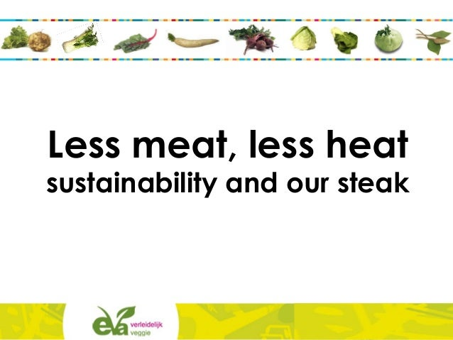 Less meat, less heat sustainability and our steak