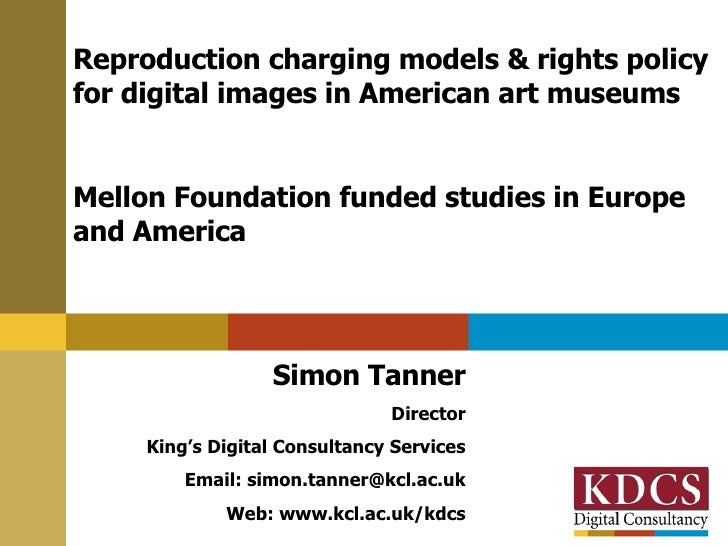 Reproduction charging models & rights policy for digital images in American art museums Mellon Foundation funded studies i...