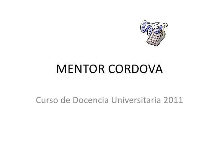 MENTOR CORDOVA<br />Curso de Docencia Universitaria 2011<br />