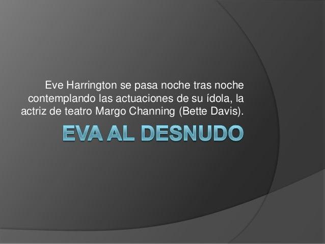 Eve Harrington se pasa noche tras noche contemplando las actuaciones de su ídola, la actriz de teatro Margo Channing (Bett...