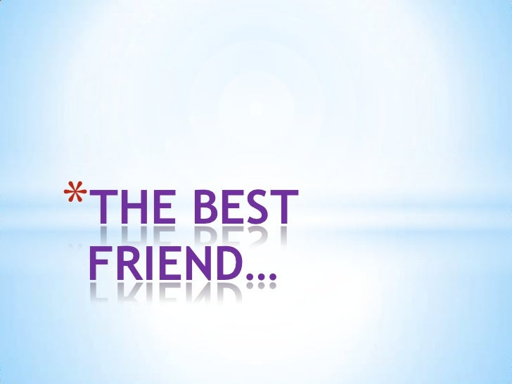 THE BEST FRIEND…<br />