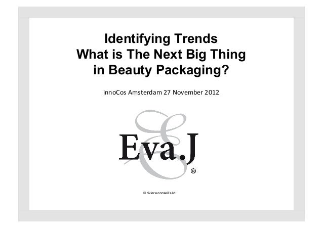 Identifying TrendsWhat is The Next Big Thing  in Beauty Packaging?    innoCos	  Amsterdam	  27	  November	  2012	         ...