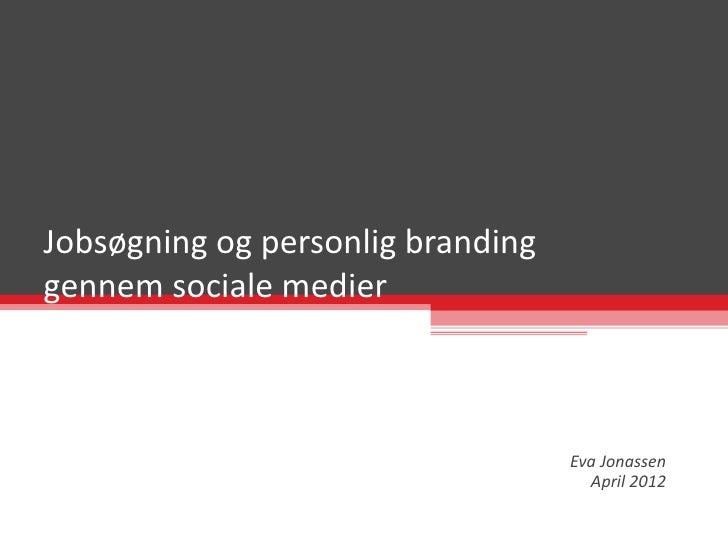Jobsøgning og personlig brandinggennem sociale medier                                   Eva Jonassen                      ...
