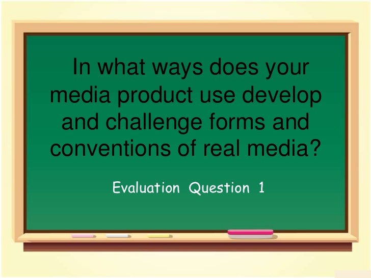 In what ways does your media product use develop and challenge forms and conventions of real media?<br />EvaluationQuestio...