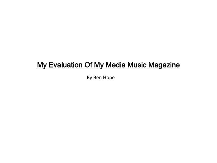 My Evaluation Of My Media Music Magazine             By Ben Hope