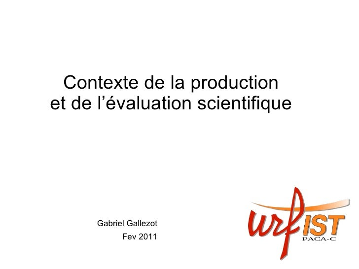 Contexte de la production  et de l'évaluation scientifique  Gabriel Gallezot Fev 2011