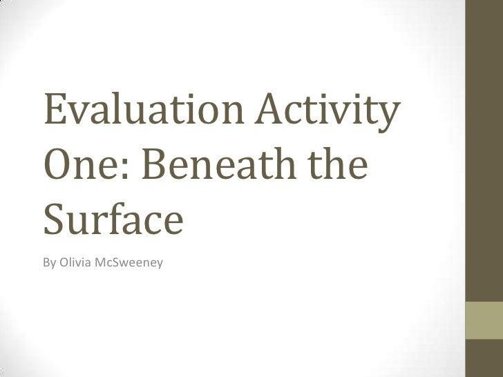 Evaluation ActivityOne: Beneath theSurfaceBy Olivia McSweeney