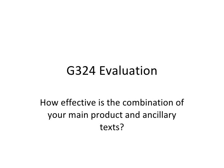G324 Evaluation How effective is the combination of your main product and ancillary texts?