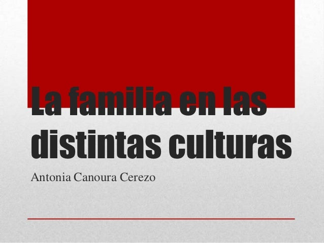 La familia en lasdistintas culturasAntonia Canoura Cerezo
