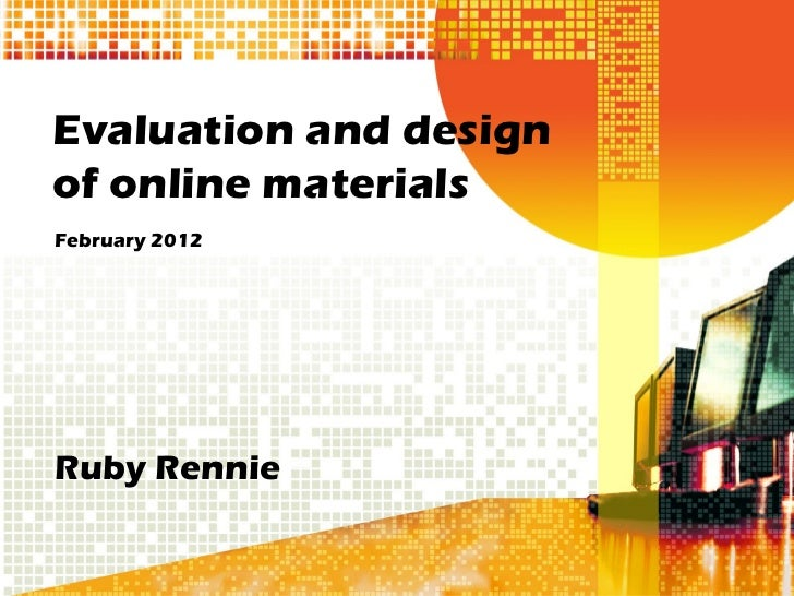 Evaluation and design of online materials February 2012 Ruby Rennie