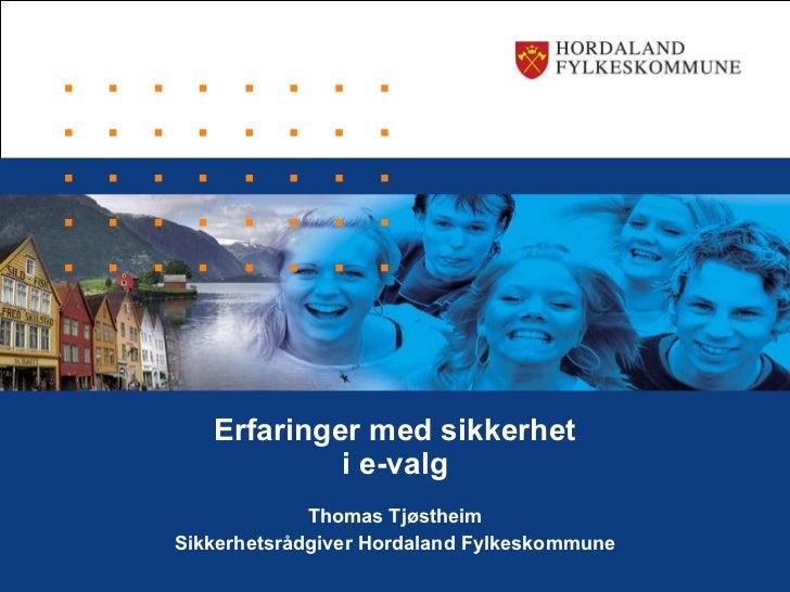 Erfaringer med sikkerhet i e-valg Thomas Tjøstheim Sikkerhetsrådgiver Hordaland Fylkeskommune
