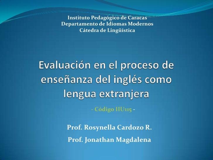 Instituto Pedagógico de Caracas<br />Departamento de Idiomas Modernos<br />Cátedra de Lingüística<br />Evaluación en el pr...