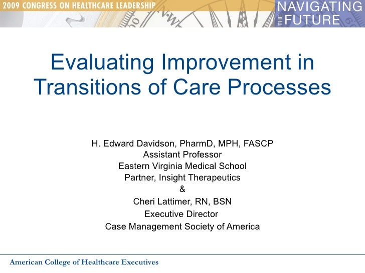 Evaluating Improvement in Transitions of Care Processes H. Edward Davidson, PharmD, MPH, FASCP Assistant Professor Eastern...